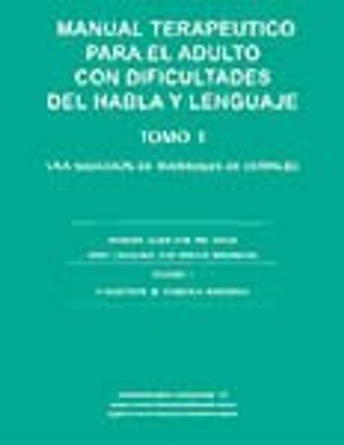 Manual Terapeutico para el Adulto con Dificultades delHabla y Lenguaje, Tomo 1 Una seleccion de materiales de edtimulo