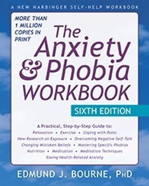 The Anxiety & Phobia Workbook, 6th Edition