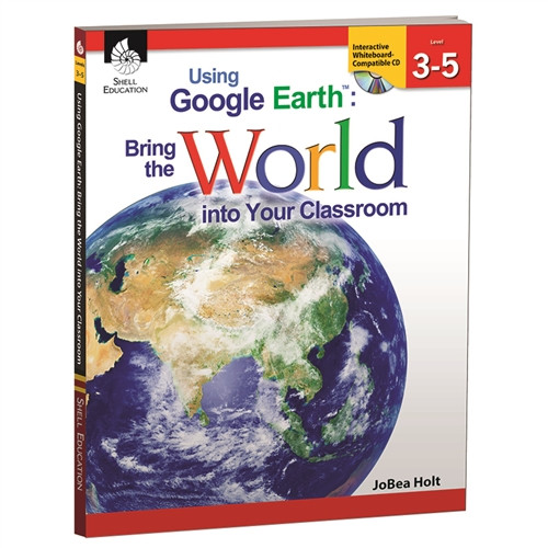 Using Google Earth Bring The World Into Your Classroom Level 3-5