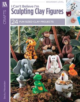 eBook I Can't Believe I'm Sculpting Clay Figures