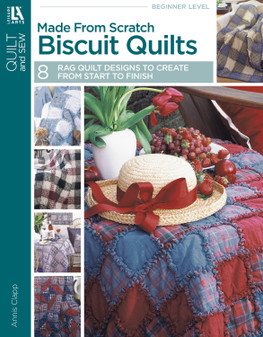 Leisure Arts Made from Scratch Biscuit Quilts Book