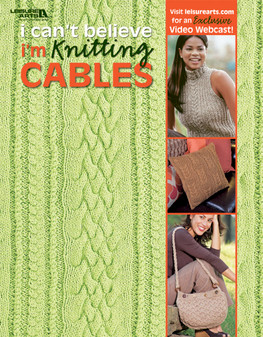 Leisure Arts I Can't Believe I'm Knitting Cables Book
