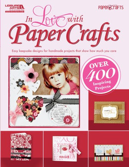 Leisure Arts Craft In Love With Paper Crafts Book
