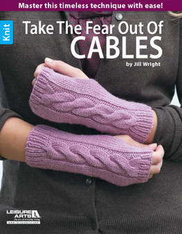 Leisure Arts Take the Fear Out of Cables Knit Book
