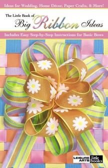 Leisure Arts Little Book of Big Ribbon Ideas Book