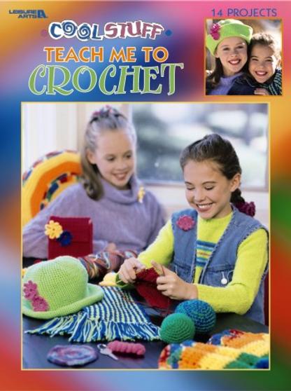 Leisure Arts Cool Stuff Teach Me To Crochet Book