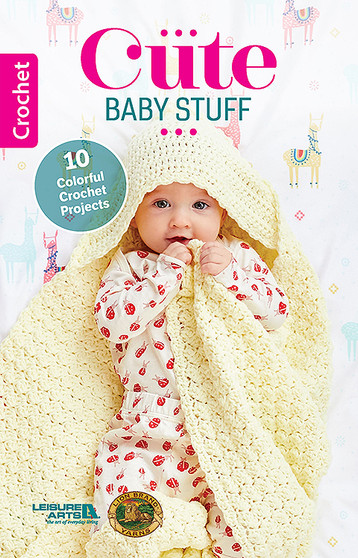 Leisure Arts Cute Baby Stuff Crochet Book