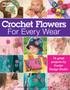 Leisure Arts Crochet Flowers For Every Wear Book
