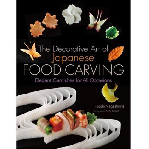 The Decorative Art of Japanese Food Carving by Hiroshi Nagashima