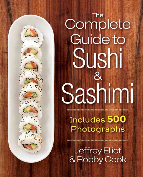 The Complete Guide to Sushi and Sashimi (Includes 625 step-by-step photographs)