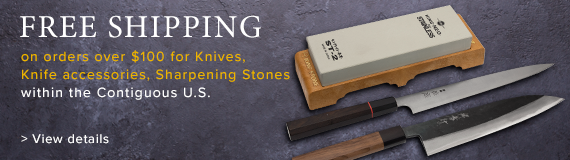 Free Shipping on orders over $100 for Knives/Sharpening stones within the contiguous U.S.