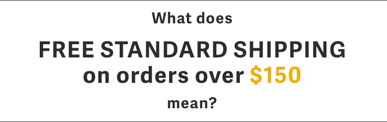 What does it mean Free Standard Shipping on orders over $150