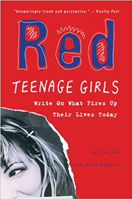 Red: Teenage Girls in America Write on What Fires Up Their Lives Today by Amy Goldwasser