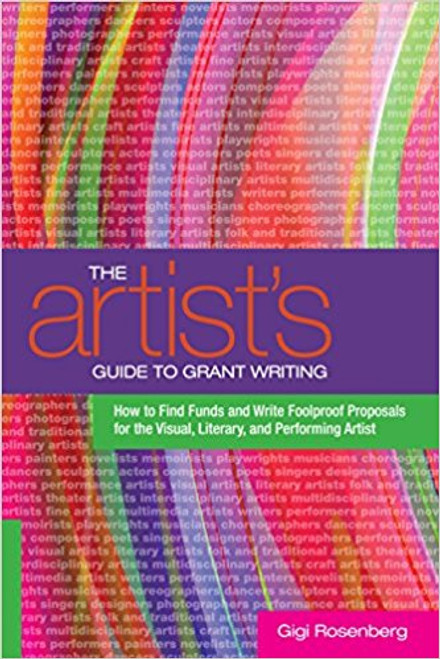 The Artist's Guide to Grant Writing: How to Find Funds and Write Foolproof Proposals for the Visual, Literary, and and Performing Artist by Gigi Rosenberg