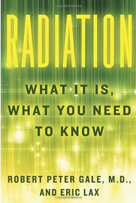 Radiation: What It IS, What You Need to Know by Robert Peter Gale