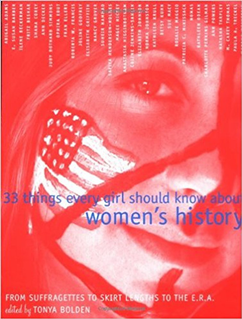 33 Things Every Girl Should Know about Women's History: From Suffragettes to Skirt Lengths to the E.R.A by Tonya Bolden