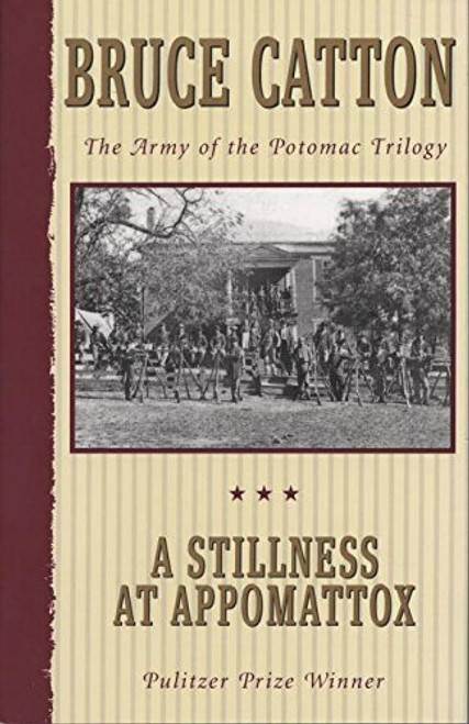 A Stillness at Appomattox: The army of the Potomac Trilogy by Bruce Catton