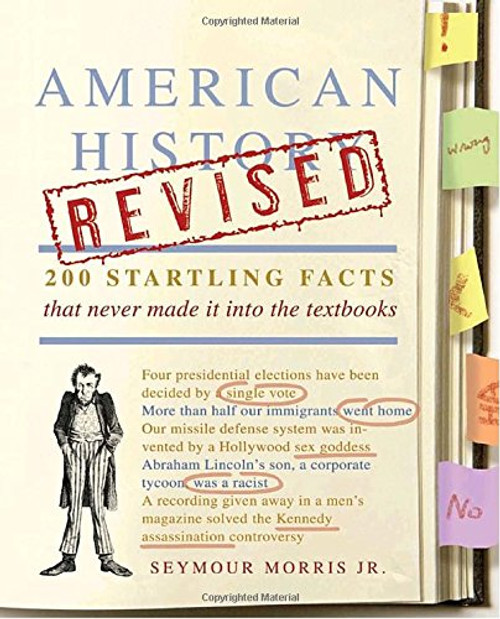 American History Revised: 200 Startling Facts That Never Made It Into the Textbooks by Seynour Morris