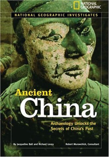 Ancient China: Archaeology Unlocks the Secrest of China's Past by Jacqueline Ball