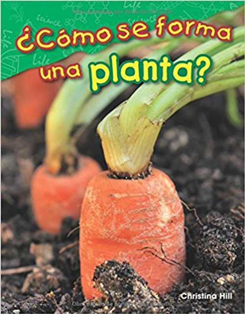 Como Se Forma una Planta?=What Makes a Plant? by Christina Hill