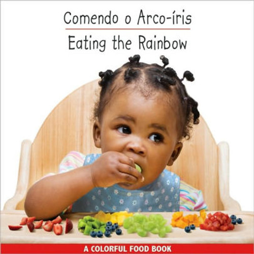Eating the Rainbow/Comendo o Arco-Iris (Portuguese) by Star Bright Books