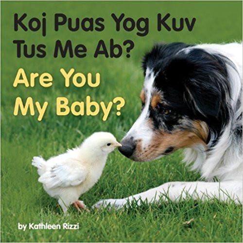 Are You My Baby? /Koj Puas Yog Kuv Tus Me Ab? (Hmong) by Kathleen Rizzi