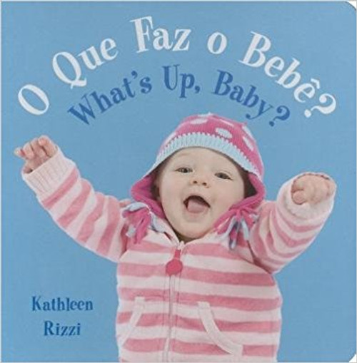 O Que Faz o Bebe?/What's Up, Baby? by Kathleen Rizzi