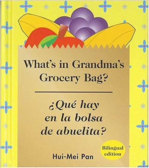 Que Hay el la Bolsa de Abuelita?/What's in Grandma's Grocery Bag? by Hiu-Mei Pan