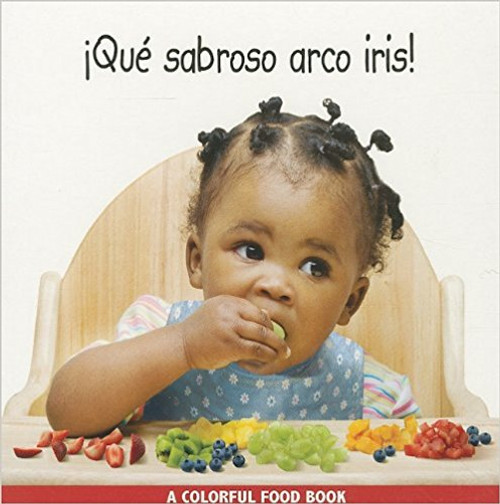 Eating the Rainbow/Que Sabroso Arco Iris! (Spanish/English) by Star Bright Books