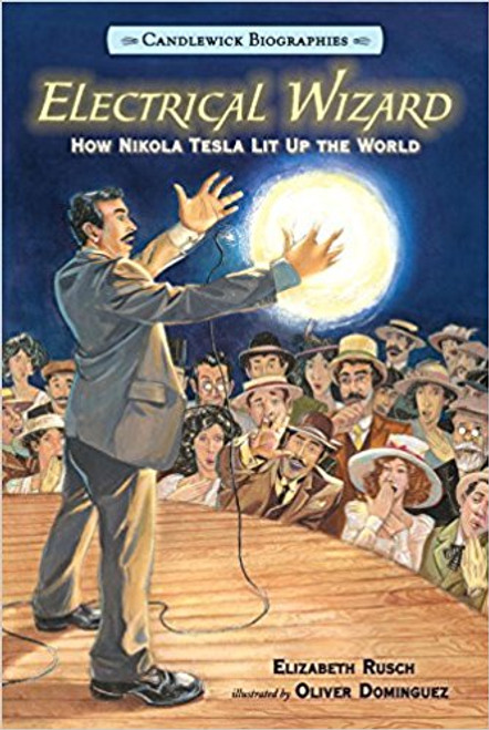 Electrical Wizard: How Nikola Tesla Lit Up the World (Paperback) by Elizabeth Rusch