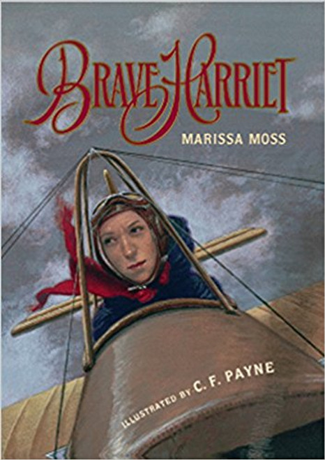 Brave Harriet: The First Woman to Fly the English Channel by Marissa Moss