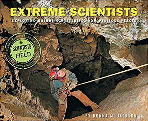Extreme Scientists: Exploring Nature's Mysteries from Perilous Places by Donna M Jackson