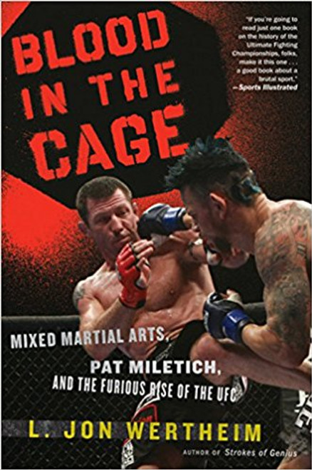Blood in the Cage: Mixed Martial Arts, Pat Miletich, and the Furious Rise of the UFC by L John Wertheim