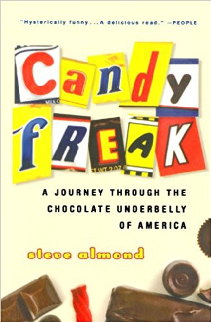 Candyfreak: A Journey Through the Chocolate Underbelly of America by Steve Almond