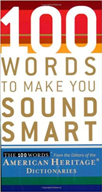 100 Words to Make You Sound Smart by American Heritage Dictionary