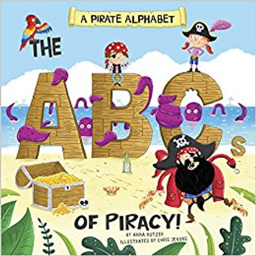 A Pirate Alphabet: The ABCs of Piracy! by Anna Butzer