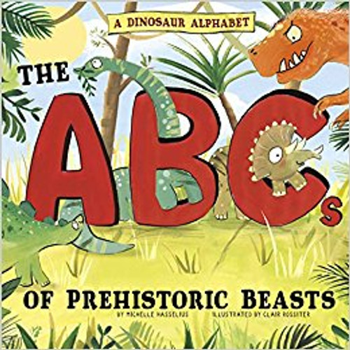 A Dinosaur Alphabet: The ABCs of Prehistoric Beasts! by Cliar Rossiter