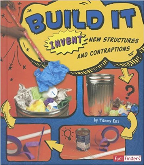 Build It!: Invent New Structures and Contraptions by Tammy Enz