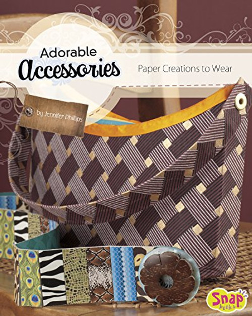 Adorable Accessories: Paper Creations to Wear by Jennifer Phillips