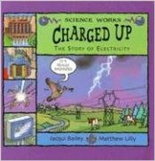 Charged Up: The Story of Electricity by Jacqui Bailey