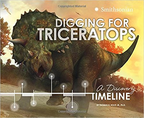 Digging for Triceratops: A Discovery Timeline by Thomas R Holtz
