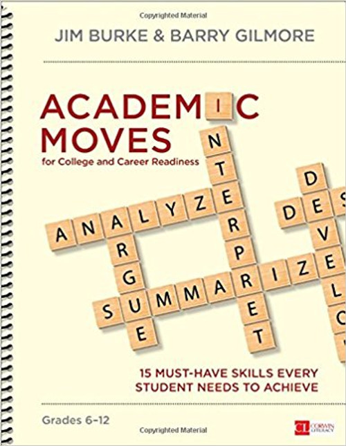 Academic Moves for College and Career Readiness, Grades 6-12: Must-Have Skills Every Student Needs to Achieve by James R Burke