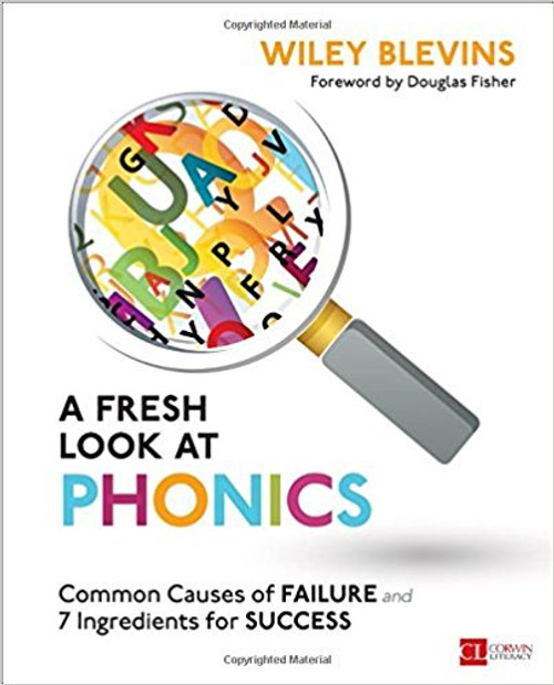 A Fresh Look at Phonics, Grades K-2: Common Causes of Failure and 7 Ingredients for Success by Wiley W Blevins