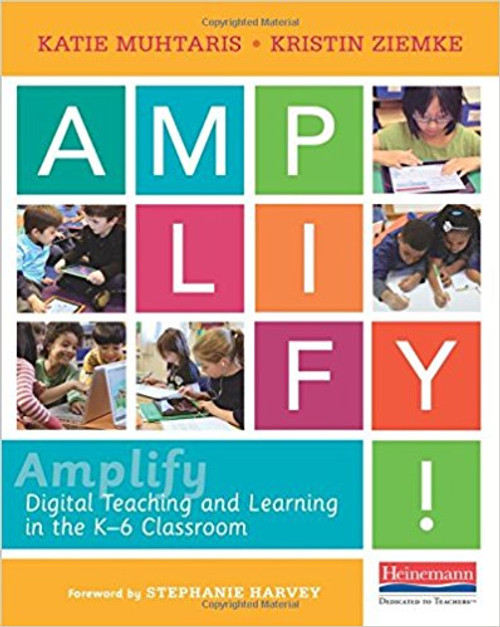 Amplify: Digital Teaching and Learning in the K-6 Classroom by Katie Muhtaris