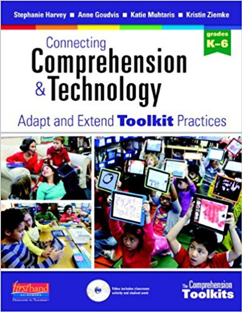 Connecting Comprehension & Technology: Adapt and Extend Toolkit Practices by Stephanie Harvey