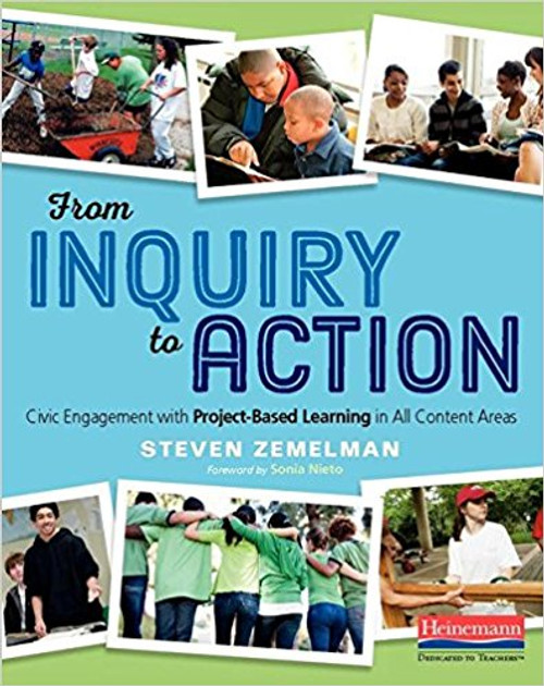 From Inquiry to Action: Civic Engagement with Project-Based Learning in All Content Areas by Steven Zemelman