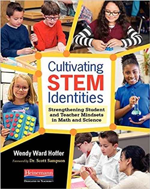 Cultivating Stem Identities: Strengthening Student and Teacher Mindsets in Math and Science by Wendy Ward Hoffer