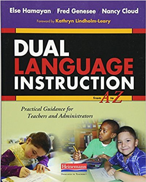 Dual Language Instruction from A to Z: Practical Guidance for Teachers and Administrators by Else Hamayan