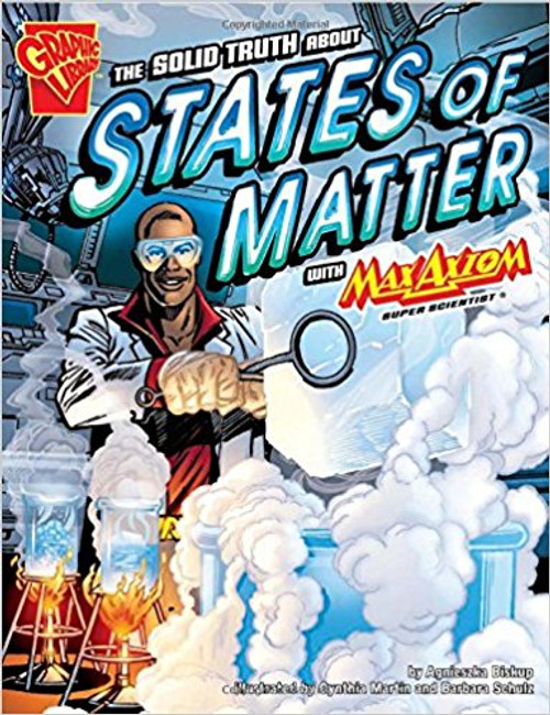 The Solid Truth about States of Matter with Max Axiom, Super Scientist by Agniesezka Biskup
