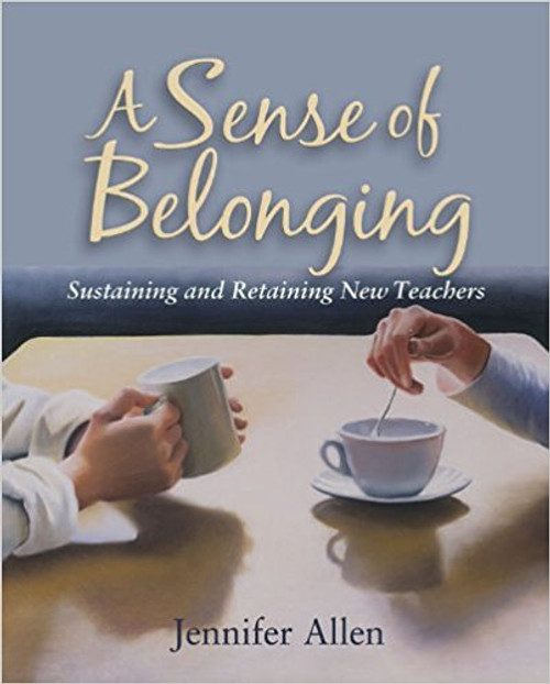 A Sense of Belonging: Sustaining and Retaining New Teachers by Jennifer Allen
